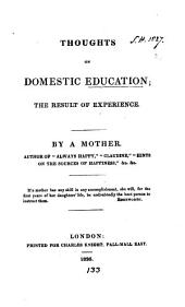 Thoughts on domestic education; the result of experience. By a mother, author of 'Always happy'.