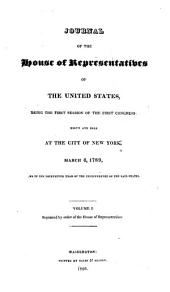 Journal of the House of Representatives of the United States,: Being the First Session of the First Congress: Begun and Held at the City of New York, March 4, 1789, and in the Thirteenth Year of the Independence of the Said States [-the First Session of the Thirteenth Congress: Begun and Held at the City of Washington, May 24, 1813, and in the Thirty-seventh Year of the Independence of the Said States]. : Volume I[-IX]. Reprinted by Order of the House of Representatives