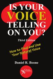 Is Your Voice Telling on You?: How to Find and Use Your Natural Voice, Third Edition