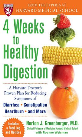 4 Weeks to Healthy Digestion  A Harvard Doctor   s Proven Plan for Reducing Symptoms of Diarrhea Constipation  Heartburn  and More PDF