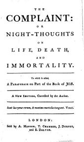 The Complaint: Or Night-thoughts on Life, Death, and Immortality. To which is Added, A Paraphrase on Part of the Book of Job. A New Edition, Corrected by the Author. [By E. Young.]