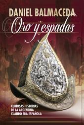 Oro y espadas: Curiosas historias de la Argentina cuando era española