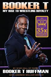 Booker T: My Rise To Wrestling Royalty