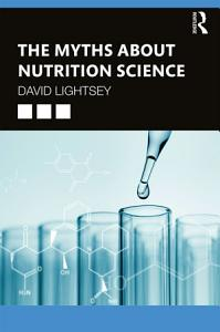 The Myths About Nutrition Science Book