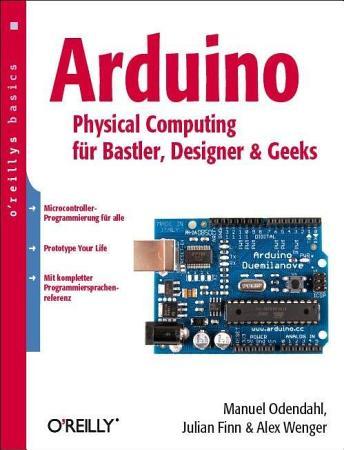 Arduino   physical computing f  r Bastler  Designer und Geeks PDF