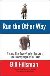 Run the Other Way: Fixing the Two-Party System, One Campaign at a Time