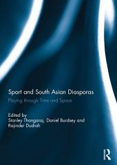 Sport and South Asian Diasporas: Playing through Time and Space