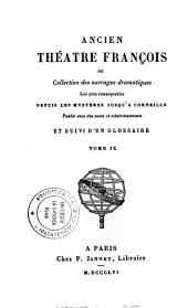 Ancien théâtre françois, ou Collection des ouvrages dramatiques les plus remarquables depuis les mystères jusqu'à Corneille: 9