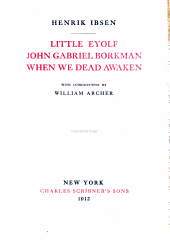 The Works of Henrik Ibsen: Little Eyolf. John Gabriel Borkman. When we dead awaken