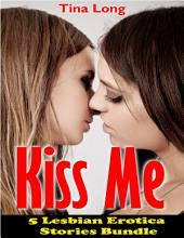 Kiss Me: 5 Lesbian Erotica Stories Bundle