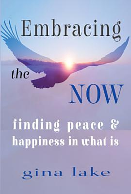Embracing the Now  Finding Peace and Happiness in What Is