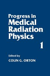 Progress in Medical Radiation Physics: Volume 1
