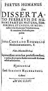 Partus Humanus Sive Dissertatio Perbrevis De Humani Partus Natura, Temporibus, Et Causis : Ex Meditullio verae Medicinae Theoricae eruta, & concinna Methodo proposita