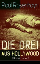 Die drei aus Hollywood (Detektivroman) - Vollständige Ausgabe: Ein spannender Krimi-Klassiker
