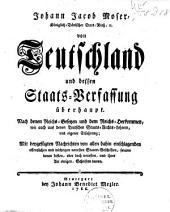 Johann Jacob Moser ... Von Teutschland und dessen Staats-Verfassung überhaupt: Nach denen Reichs-Gesezen ... und eigener Erfahrung