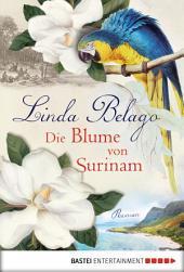 Die Blume von Surinam: Roman