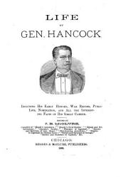 Life of Gen. Hancock: Including His Early History, War Record, Public Life, Nomination, and All the Interesting Facts of His Great Career