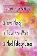 2019 Planner  Save Money  Travel the World  Meet Felicity Jones  Felicity Jones 2019 Planner PDF