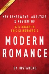 Modern Romance: by Aziz Ansari and Eric Klinenberg | Key Takeaways, Analysis & Review