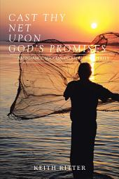 CAST THY NET UPON GOD's PROMISES: PROSPERITY, SUCCESS, INCREASE, Cast Th Y Net Is a Testimony and Revelation of Discoveries Through ABUNDANCE, BUSINESS SUCCESS