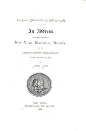 The Peace Negotiations of 1782 and 1783: An Address Delivered Before the New York Historical Society on Its Seventy-ninth Anniversary, Tuesday, November 27, 1883
