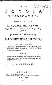 The Ogygia Vindicated: Against the Objections of Sir George Mac Kenzie, King's Advocate for Scotland in the Reign of King James II. (A Posthumous Work)
