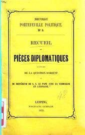 Recueil de pieces diplomatiques a l'egard de la question d'orient du differend de S.S. le Pape avec la Sardaigne et l'Espagne