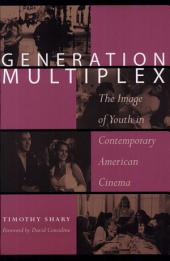 Generation Multiplex: The Image of Youth in Contemporary American Cinema