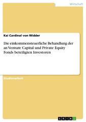Die einkommensteuerliche Behandlung der an Venture Capital und Private Equity Fonds beteiligten Investoren