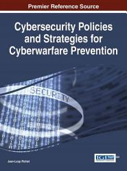 Cybersecurity Policies And Strategies For Cyberwarfare Prevention Book PDF