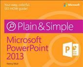 Microsoft PowerPoint 2013 Plain & Simple