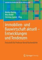 Immobilien- und Bauwirtschaft aktuell - Entwicklungen und Tendenzen: Festschrift für Professor Bernd Kochendörfer