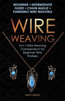 Wire Weaving  Beginner   Intermediate Guide   Chain Maille   Kumihimo Wire Weaving PDF