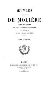 Œuvres complètes de Molière: avec des notes de tous les commentateurs, les variantes et la préface de 1682, Volume3