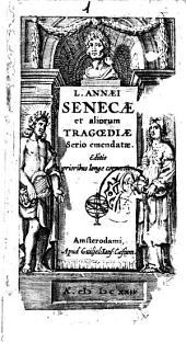 L. Annaei Senecae et aliorum Tragoediae serio emendatae