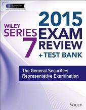 Wiley Series 7 Exam Review 2015 + Test Bank: The General Securities Representative Examination, Edition 3