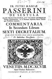 Fr. Petri Mariae Passerini ... Commentaria in secundum librum sexti Decretalium: cum ipso textu suis locis disposito et indicibus necessariis