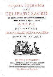 Storia Polemica Del Celibato Sacro: Da Contrapporsi Ad Alcune Detestabili Opere Uscite A Questi Tempi : Opera ... Divisa In Tre Libri