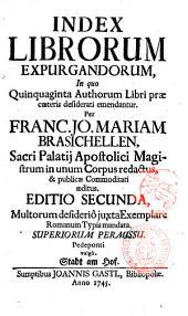 Index librorum expurgandorum, in quo quinquaginta authorem libri præcœteris desiderati emendantur. Per Franc. Jo. Mariam Brasichellen ... in unum corpus redactus, & pubblicæ commoditati æditus