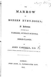 The Marrow of Modern Hymn-Books. A Selection for the Use of Families, Sunday Schools, and Bible-classes ... Ninth Edition