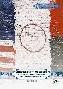 Collective Identity and Cultural Resistance in Contemporary Chicana o Autobiography PDF
