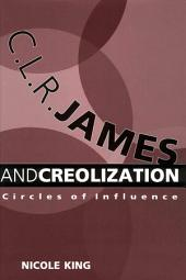 C. L. R. James and Creolization: Circles of Influence