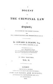 A Digest of the Criminal Law of England: As Altered by the Recent Statutes for the Consolidation and Improvement of it : in Two Volumes, Volume 2