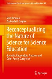 Reconceptualizing the Nature of Science for Science Education: Scientific Knowledge, Practices and Other Family Categories