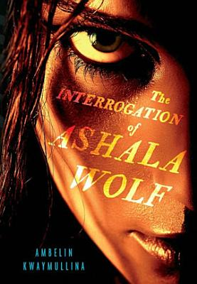 The Interrogation of Ashala Wolf