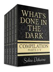 What's Done in the Dark Compilation: Volumes 1-5