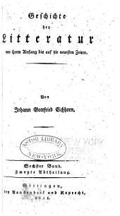 Geschichte der Litteratur von ihren Anfang bis auf die neuesten Zeiten: Band 6,Teil 2