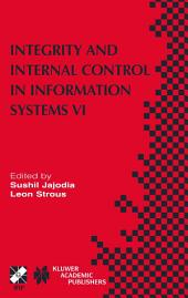 Integrity and Internal Control in Information Systems VI: IFIP TC11 / WG11.5 Sixth Working Conference on Integrity and Internal Control in Information Systems (IICIS) 13–14 November 2003, Lausanne, Switzerland