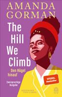 The Hill We Climb   Den H  gel hinauf  Zweisprachige Ausgabe PDF