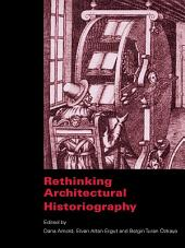 Rethinking Architectural Historiography